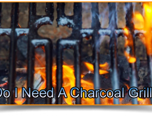 Charcoal Grill – Do I Need A Charcoal Grill If I Have A Gas Grill?